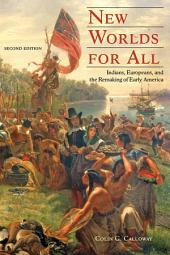 New Worlds for All: Indians, Europeans, and the Remaking of Early America, Edition 2
