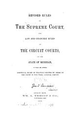 Revised Rules of the Supreme Court, and Law and Chancery Rules of the Circuit Courts, of the State of Michigan: To which are Appended Additional Rules of Practice Created by Order of the Court in the Third Judicial Circuit