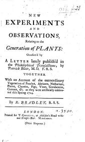 New Experiments and Observations, relating to the Generation of Plants: occasion'd by a letter ... published in the Philosophical Transaction by Patrick Blair, etc
