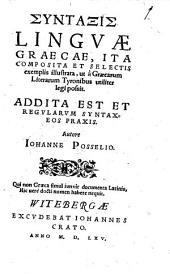 Syntaxis Lingvae Graecae, Ita Composita Et Selectis exemplis illustrata, ut a Graecarum Literarum Tyronibus utiliter legi posit: Addita Est Et Regvlarvm Syntaxeos Praxis