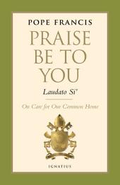 Praise be to You - Laudato Si: On Care for our Common Home