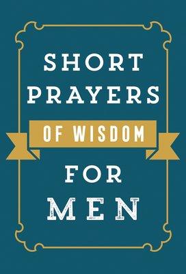 Short Prayers of Wisdom for Men