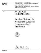 Aviation rulemaking further reform is needed to address longstanding problems : report to the Chairman, Committee on Transportation and Infrastructure, House of Representatives