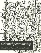 Oriental Penmanship: Specimens of Persian Handwriting, Illustrated with Facsimiles from Originals in the South Kensington Museum