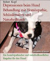 Depressionen beim Hund Behandlung mit Homöopathie, Schüsslersalzen (Biochemie) und Naturheilkunde: Ein homöopathischer, biochemischer und naturheilkundlicher Ratgeber für den Hund