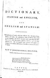 A dictionary, Spanish and English, and English and Spanish: containing the signification of words, with their different uses; the terms of arts, sciences, and trades; the constructions, forms of speech, idioms used in both languages, and several thousand words more than any other dictionary; with their proper, figurative, burlesque, and cant significations, &c. Also the Spanish words accented and spelled according to the modern observations of the Royal Spanish academy of Madrid
