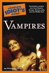 The Complete Idiot's Guide to Vampires: Fascinating Vampire Lore from Eastern Europe, Greece, Italy, and the Middle East