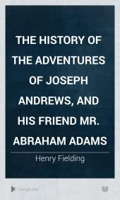 The History of the Adventures of Joseph Andrews, and His Friend Mr. Abraham Adams
