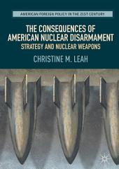 The Consequences of American Nuclear Disarmament: Strategy and Nuclear Weapons