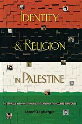Identity and Religion in Palestine: The Struggle between Islamism and Secularism in the Occupied Territories