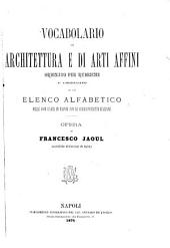 Vocabolario di architettura e di arti affini ordinato per rubriche e corredato di un elenco alfabetico delle voci usate in Napoli con le corrispondenti italiane