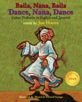 Dance, Nana, Dance / Baila, Nana, Baila: Cuban Folktales in English and Spanish