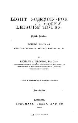 Light Science for Leisure Hours   Familiar Essays on Scientific Subjects  Natural Phenomena   c PDF