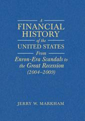 A Financial History of the United States: From Enron-Era Scandals to the Subprime Crisis (2004-2006); From the Subprime Crisis to the Great Recession (2006-2009)