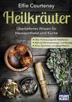 Heilkr  uter     berliefertes Wissen f  r Hausapotheke und K  che PDF