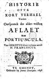 Historie ofte Kort verhael van den oorspronck des alder-volsten aflaet van Portiuncula ...