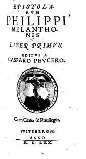 Epistolarum Philippi Melanthonis Liber ...