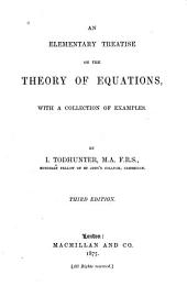 An Elementary Treatise on the Theory of Equations: With a Collection of Examples