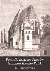 Pomniki książęce Piastów, lenników dawnej Polski: w pieczęciach, budowlach, grobowcach i innych starożytnościach, zebrane i objaśnione