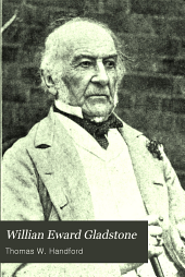 William Ewart Gladstone: Life and Public Services ... With Pleasant Recollections of Happy Service in the Ranks of the Great Leader