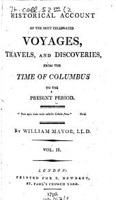 Historical Account Of The Most Celebrated Voyages, Travels, And Discoveries: From The Time Of Columbus To The Present Period, Volume 2