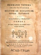 Hermanni Venema Institutiones historiae ecclesiae Veteris Testamenti, seu patriarchalis et Israeliticae: Volume 1