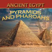 Ancient Egypt: Pyramids and Pharaohs: Egyptian Books for Kids