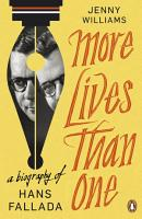 More Lives than One  A Biography of Hans Fallada PDF