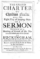 The Grand Charter of Christian Feasts, with the Right Way of Keeping Them: In a Sermon Preach'd at a Meeting of Several of the Natives and Inhabitants of the County of Buckingham, in the Church of St. Mary Le-Bow, Nov. 30, 1685