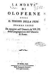 La morte di Oloferne ossia Il trionfo della fede dramma sagro da eseguirsi nell'Oratorio de' RR. PP. della Congregazione dell'Oratorio di Roma. [Michelangelo Prunetti]
