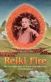 Reiki Fire: New Information about the Origins of the Reiki Power : a Complete Manual