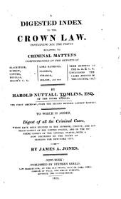 A Digested Index to the Crown Law: Containing All the Points Relating to Criminal Matters Comprehended in the Reports of Blackstone ... [et Al.]