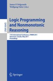 Logic Programming and Nonmonotonic Reasoning: 11th International Conference, LPNMR 2011, Vancouver, Canada, May 16-19, 2011, Proceedings