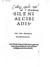 Sileni Alcibiadis ; Cum Scholiis Joannis Frobenii