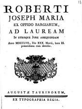 Roberti Joseph Maria ex oppido Bargiarum, ad lauream in utroque jure assequendam anno 1757., die 30. Martii, hora 3. pomeridiana cum dimidio
