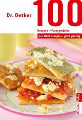 100 Rezepte - Partygerichte: aus 1000 Rezepte - gut und günstig
