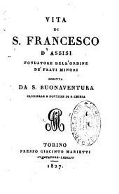 Vita di S. Francesco d'Assisi, fondatore del ordine dei Frati minori