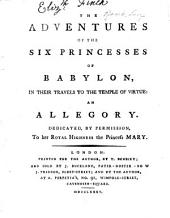The Adventures of the Six Princesses of Babylon, in Their Travels to the Temple of Virtue: An Allegory