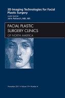3-D Imaging Technologies in Facial Plastic Surgery, An Issue of Facial Plastic Surgery Clinics - E-Book