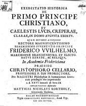 Exercitatio hist. de primo principe Christiano, et caelestis lucis, creperae, clarae, in Domo Augusta exortu