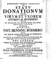 Diss. iur. inaug. de statu donationum inter virum et uxorem antiquo & hodierno