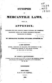 Synopsis of mercantile laws: with an appendix: containing the most approved forms of notarial and commercial precedents, special and common, required in the daily transaction of business, by merchants, traders, notaries, attornies, &c