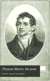 Thomas Moore, the Poet: His Life and Works