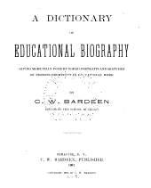 A Dictionary of Educational Biography: Giving More Than Four Hundred Portraits and Sketches of Persons Prominent in Educational Work