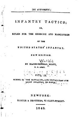 Infantry Tactics  Or  Rules for the Exercise and Manoruvres of the United States  Infantry  School of the battalion and instruction for light infantry or rifle
