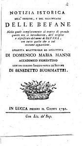 Notizia istorica dell'origine e del significato delle befane... operetta... di Domenico Maria Manni,... con un curioso idillio sopra le befane, di Benedetto Buonmattei