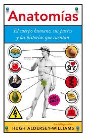 Anatomías: El cuerpo humano, sus partes y las historias que cuentan