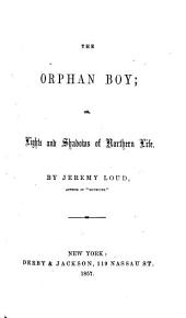 The Orphan Boy: Or, Lights and Shadows of Northern Life