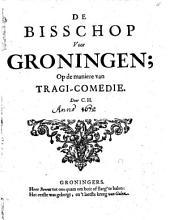 De bisschop voor Groningen: op de maniere van tragi-comedie, Volume 1