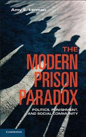 The Modern Prison Paradox: Politics, Punishment, and Social Community